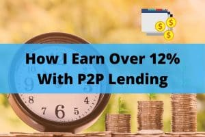 How I Earn Over 12% With P2P Lending